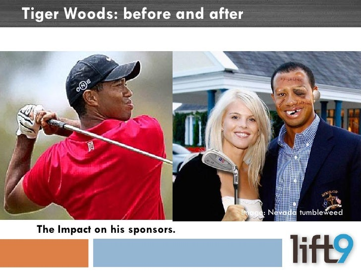 Tiger Woods: before and after                                    Image: Nevada tumbleweed  The Impact on his sponsors.