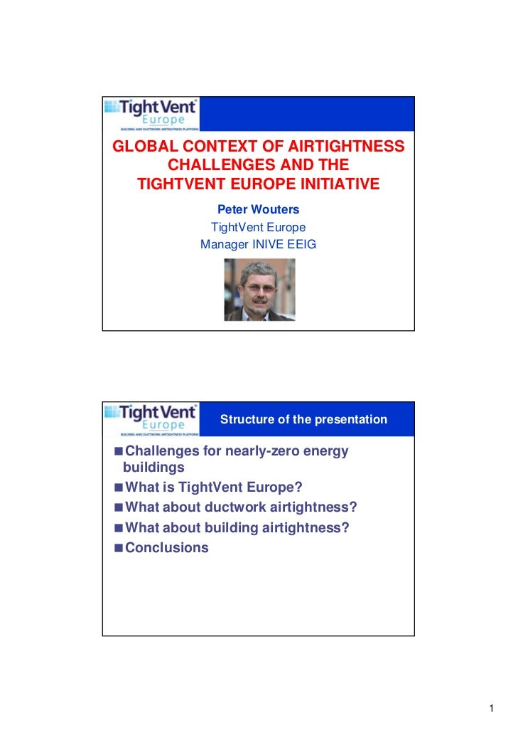 GLOBAL CONTEXT OF AIRTIGHTNESS     CHALLENGES AND THE  TIGHTVENT EUROPE INITIATIVE              Peter Wouters             ...