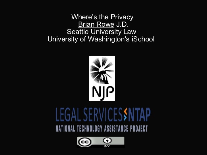 Where's the Privacy  Brian Rowe  J.D. Seattle University Law University of Washington's iSchool