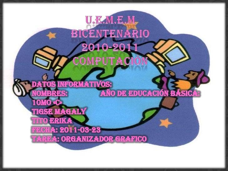 U.E.M.E.M Bicentenario<br />2010-2011<br />Computación<br />Datos Informativos:<br />Nombres:            Año de Educación...