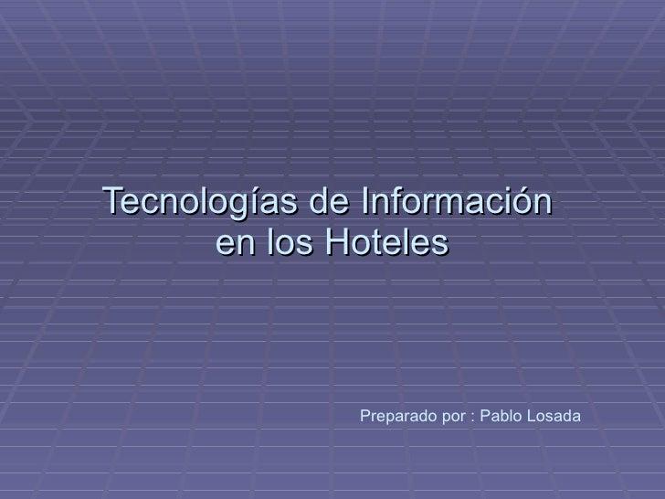 Tecnologías de Información  en los Hoteles Preparado por : Pablo Losada