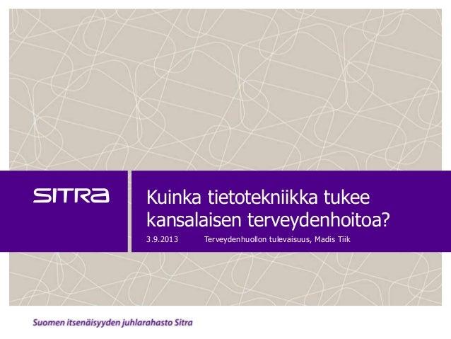 Madis Tiik: Kuinka tietotekniikka tukee kansalaisen terveydenhoitoa 3.9.2013