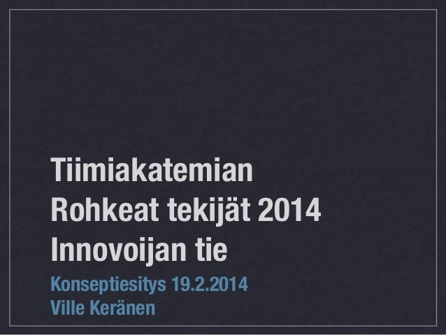 Tiimiakatemian rohkeat tekijät 2014 innovoijan tie