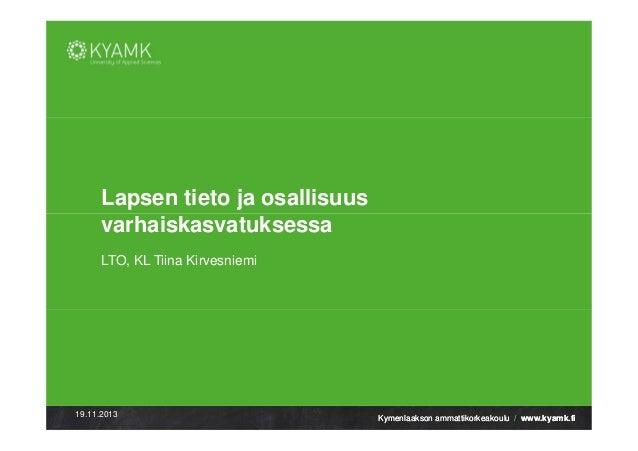 Lapsen tieto ja osallisuus varhaiskasvatuksessa, Koulutussuunnittelija Tiina Kirvesniemi, Kyamk