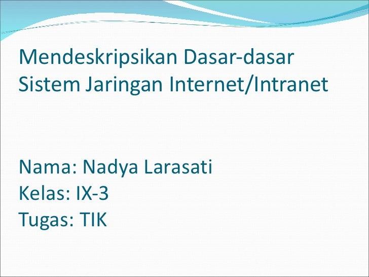 Mendeskripsikan Dasar-dasar Sistem Jaringan Internet/Intranet Nama: Nadya Larasati  Kelas: IX-3  Tugas: TIK