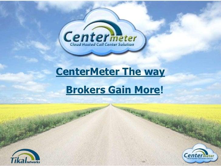 CenterMeter The way Brokers Gain More!