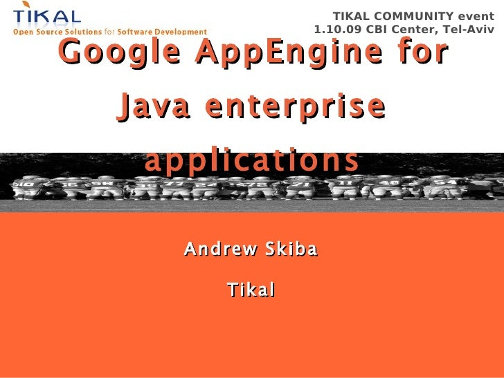 Google AppEngine for Java enterprise applications Andrew Skiba Tikal