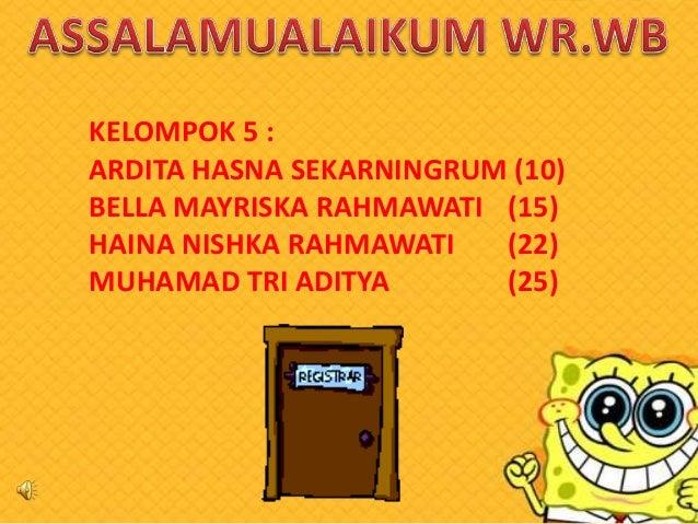KELOMPOK 5 : ARDITA HASNA SEKARNINGRUM (10) BELLA MAYRISKA RAHMAWATI (15) HAINA NISHKA RAHMAWATI (22) MUHAMAD TRI ADITYA (...