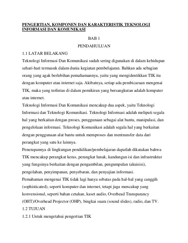 PENGERTIAN, KOMPONEN DAN KARAKTERISTIK TEKNOLOGI INFORMASI DAN KOMUNIKASI  BAB 1 PENDAHULUAN 1.1 LATAR BELAKANG Teknologi ...