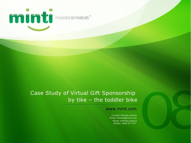 Case Study of Virtual Gift Sponsorship  by tike – the toddler bike Contact: Belinda Jensen Email: belinda@minti.com Skype:...