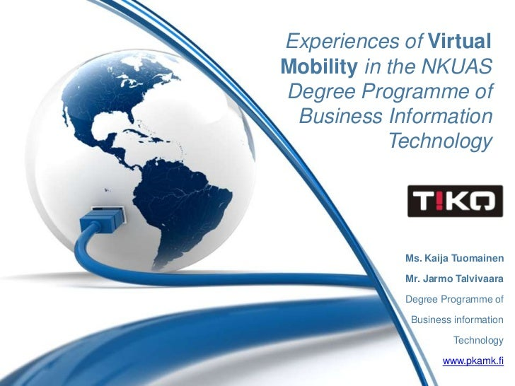 Experiences of Virtual Mobility in the NKUAS Degree Programme of Business Information Technology<br />Ms.KaijaTuomainen<br...