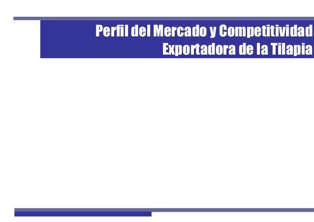 Perfil del Mercado y Competitividad Exportadora de la Tilapia