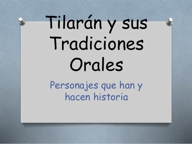 Tilarán y sus  Tradiciones  Orales  Personajes que han y  hacen historia