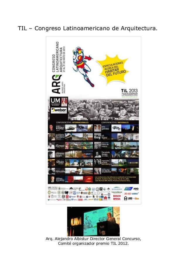 TIL – Congreso Latinoamericano de Arquitectura.Arq. Alejandro Albistur Director General Concurso,Comité organizador premio...
