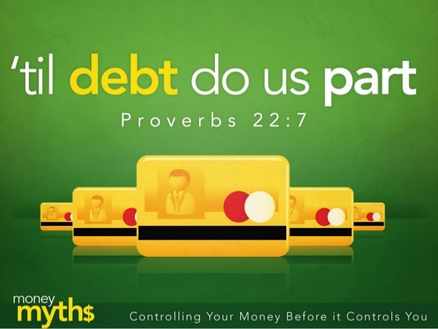 """don't let money/debt to control you! • God warns us in Proverbs 22:7 about this debt slavery. – """"The man of wealth has rul..."""