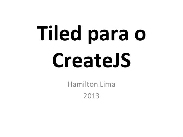 Tiled para o CreateJS Hamilton Lima 2013