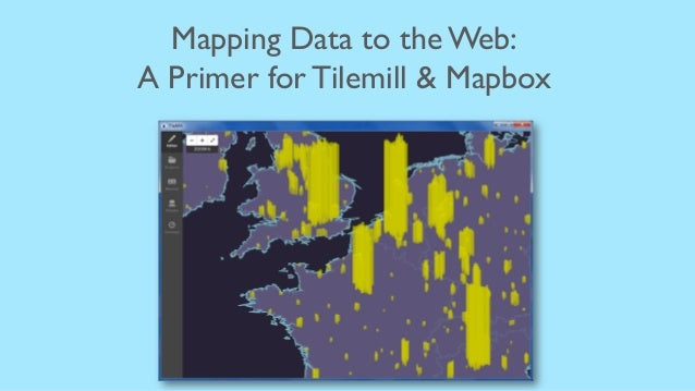 Mapping Data to the Web:	  A Primer for Tilemill & Mapbox