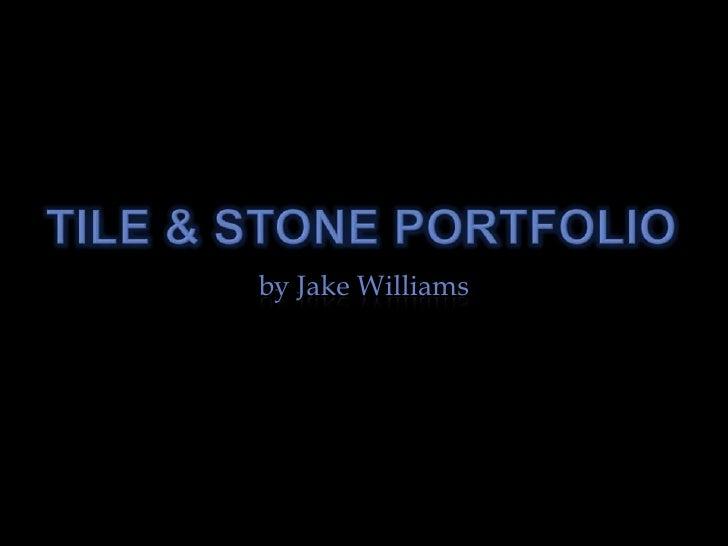 Tile & Stone Portfolio<br />by Jake Williams<br />