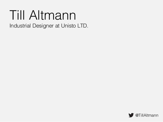 Till Altmann Industrial Designer at Unisto LTD. @TillAltmann
