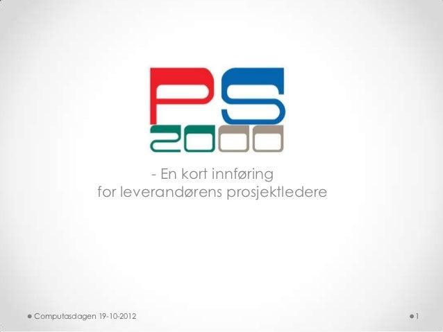 - En kort innføring              for leverandørens prosjektledereComputasdagen 19-10-2012                         1