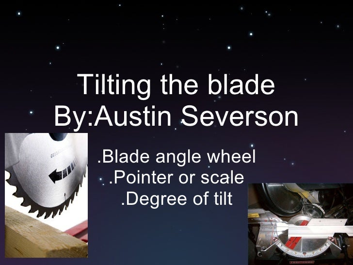 Tilting the blade By:Austin Severson .Blade angle wheel .Pointer or scale .Degree of tilt