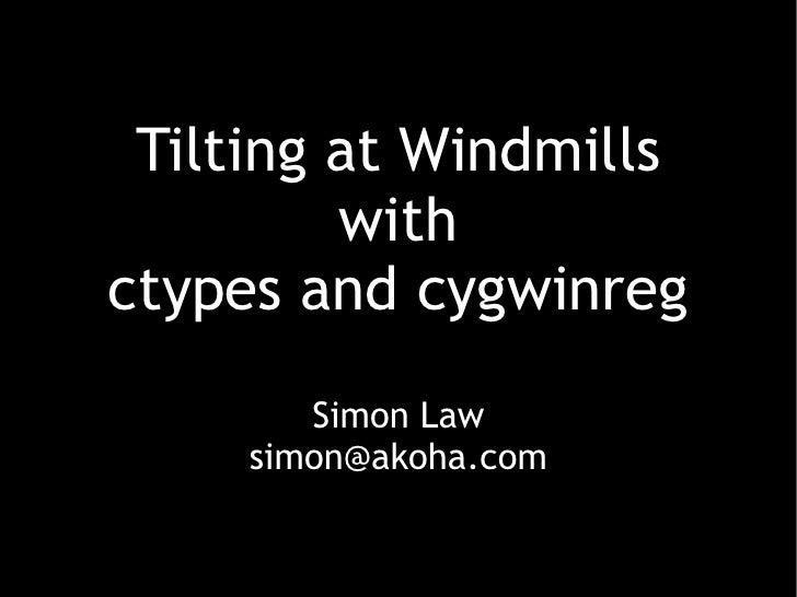 Tilting at Windmills          with ctypes and cygwinreg         Simon Law      simon@akoha.com