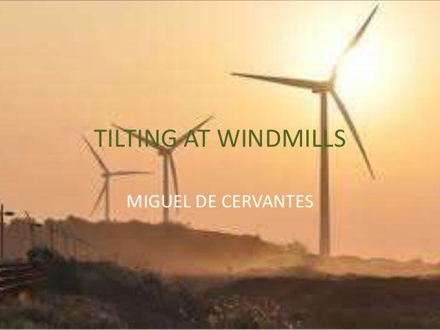 TILTING AT WINDMILLSMIGUEL DE CERVANTES