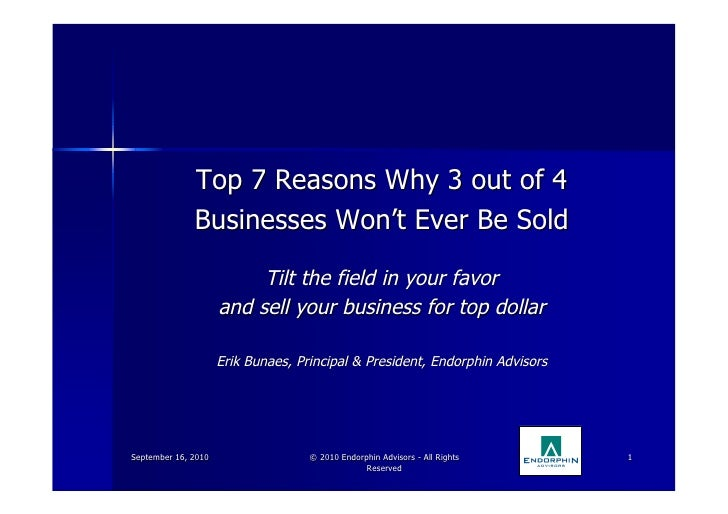 Course Slides: Top 7 Reasons Why 3 out of 4 Businesses Won't Ever Be Sold.  Tilt the field in your favor and sell your business for top dollar.