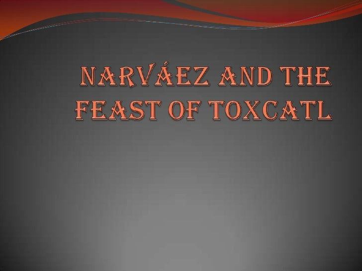 Narváez and the Feast of Toxcatl<br />