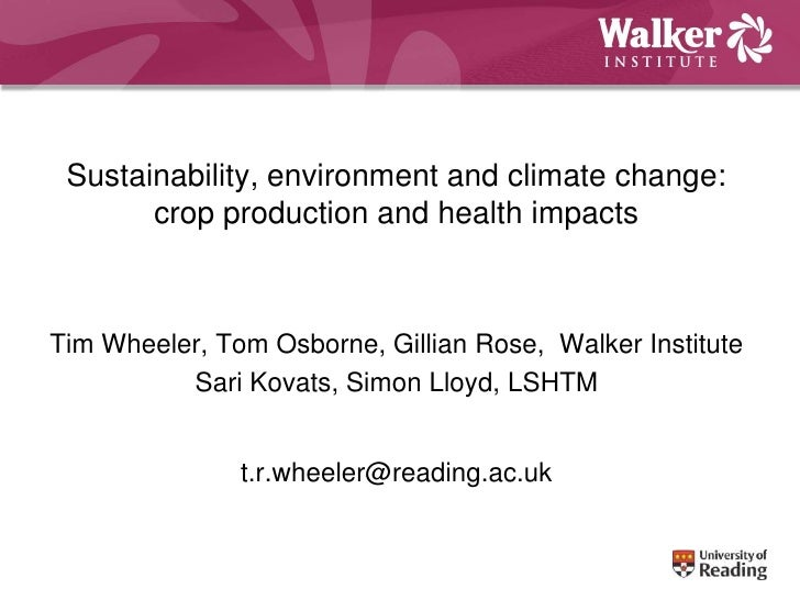Sustainability, Environment and Climate Change: Crop Production and Health Impacts - Professor Tim Wheeler, University of Reading