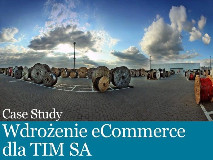 Case StudyWdrożenie eCommercedla TIM SA
