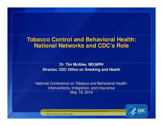 Dr. Tim McAfee, MD,MPH Director, CDC Office on Smoking and Health Tobacco Control and Behavioral Health: National Networks...