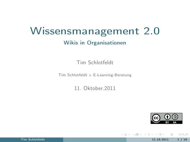 Wissensmanagement 2.0                    Wikis in Organisationen                           Tim Schlotfeldt                ...