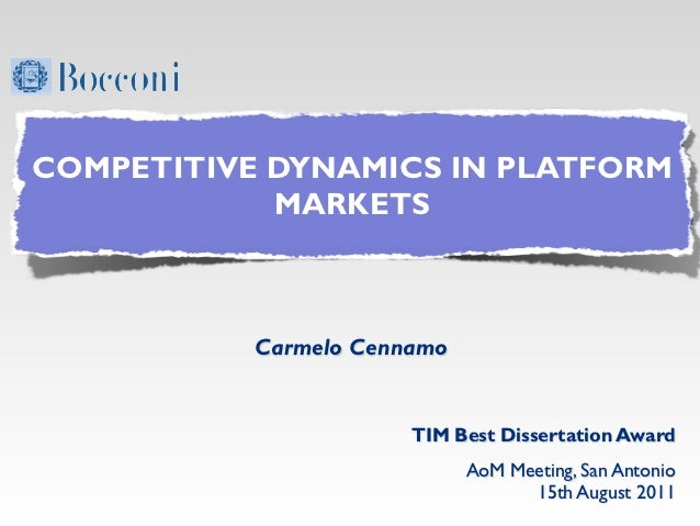 COMPETITIVE DYNAMICS IN PLATFORM            MARKETS           Carmelo Cennamo                       TIM Best Dissertation ...
