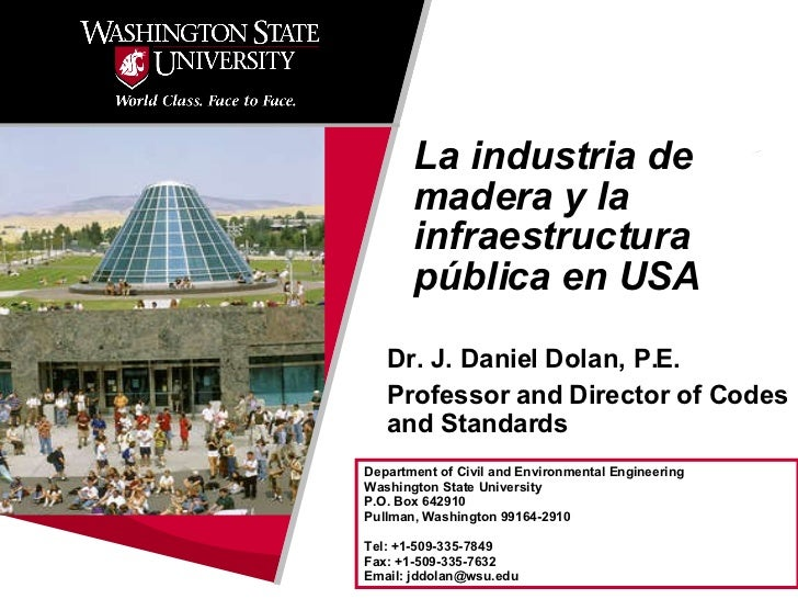 Dr. J. Daniel Dolan, P.E. Professor and Director of Codes and Standards La industria de madera y la infraestructura públic...