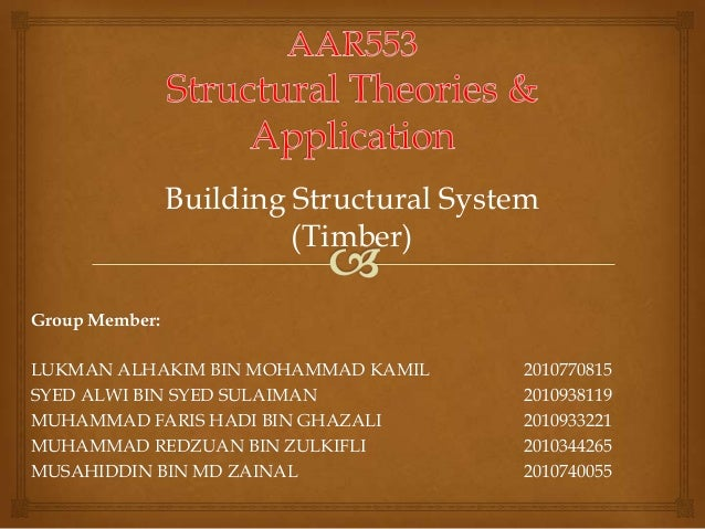 Building Structural System                         (Timber)Group Member:LUKMAN ALHAKIM BIN MOHAMMAD KAMIL       2010770815...