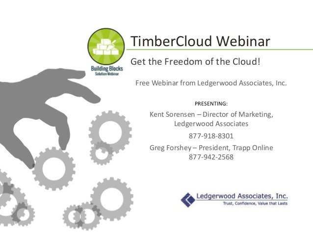 TimberCloud WebinarGet the Freedom of the Cloud! Free Webinar from Ledgerwood Associates, Inc.                  PRESENTING...