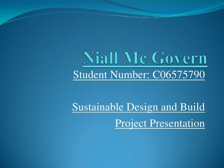 Niall Mc Govern<br />Student Number: C06575790<br />Sustainable Design and Build<br />Project Presentation<br />