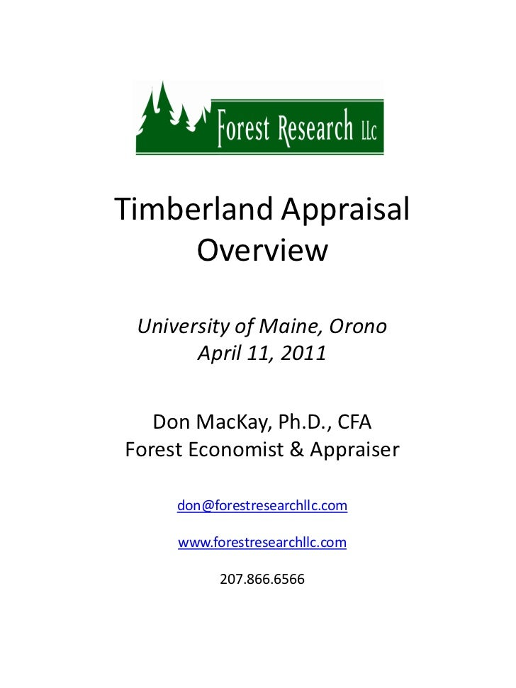 Timberland Appraisal     Overview University of Maine, Orono       April 11, 2011   Don MacKay, Ph.D., CFAForest Economist...