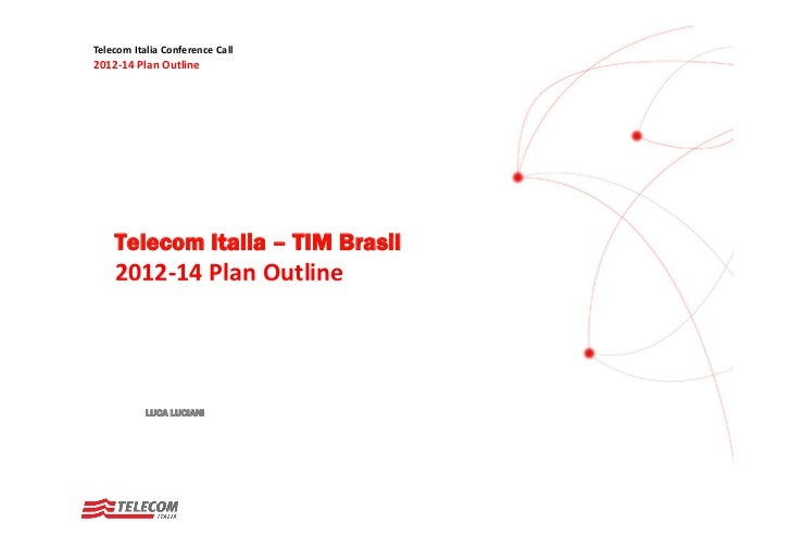 Telecom Italia Conference Call2012‐14 Plan Outline    Telecom Italia – TIM Brasil    2012 14 Plan Outline    2012‐14 Plan ...