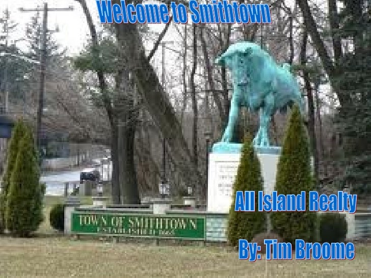 Welcome to Smithtown All Island Realty By: Tim Broome