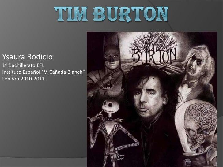 "Tim Burton<br />YsauraRodicio<br />1º Bachillerato EFL<br />Instituto Español ""V. Cañada Blanch""<br />London 2010-2011<br />"