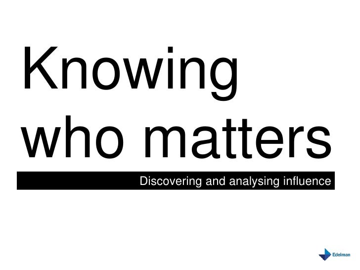 Knowing<br />who matters<br />Discovering and analysing influence<br />