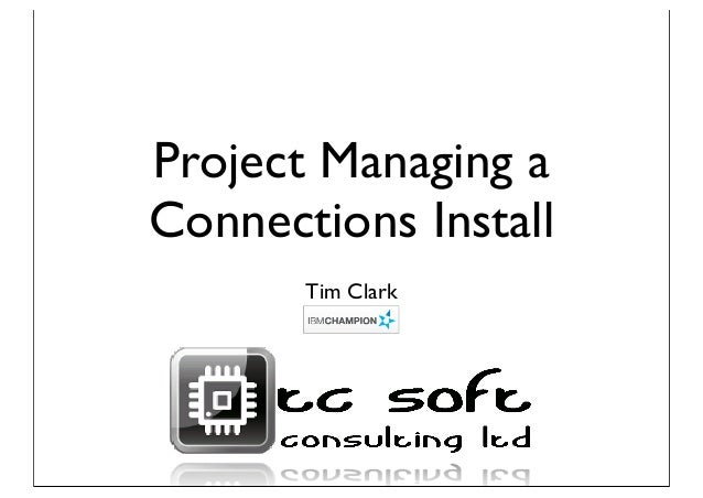 Project Managing a Connections Install Tim Clark