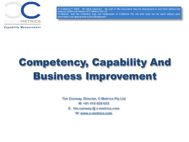 Competency, Capability And Business Improvement Tim Conway, Director, C-Metrics Pty Ltd M: +61 410 628 655 E: tim.conway @...