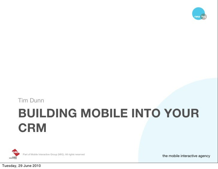 Tim Dunn          BUILDING MOBILE INTO YOUR         CRM            Part of Mobile Interactive Group (MIG). All rights rese...