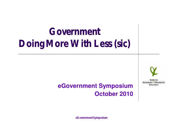 Government Doing More With Less (sic)             eGovernment Symposium                    October 2010                 eG...