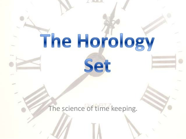 The science of time keeping.