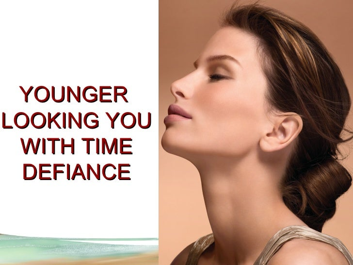 YOUNGER LOOKING YOU  WITH TIME   DEFIANCE