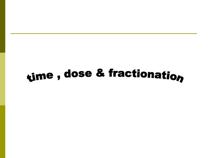 time , dose & fractionation